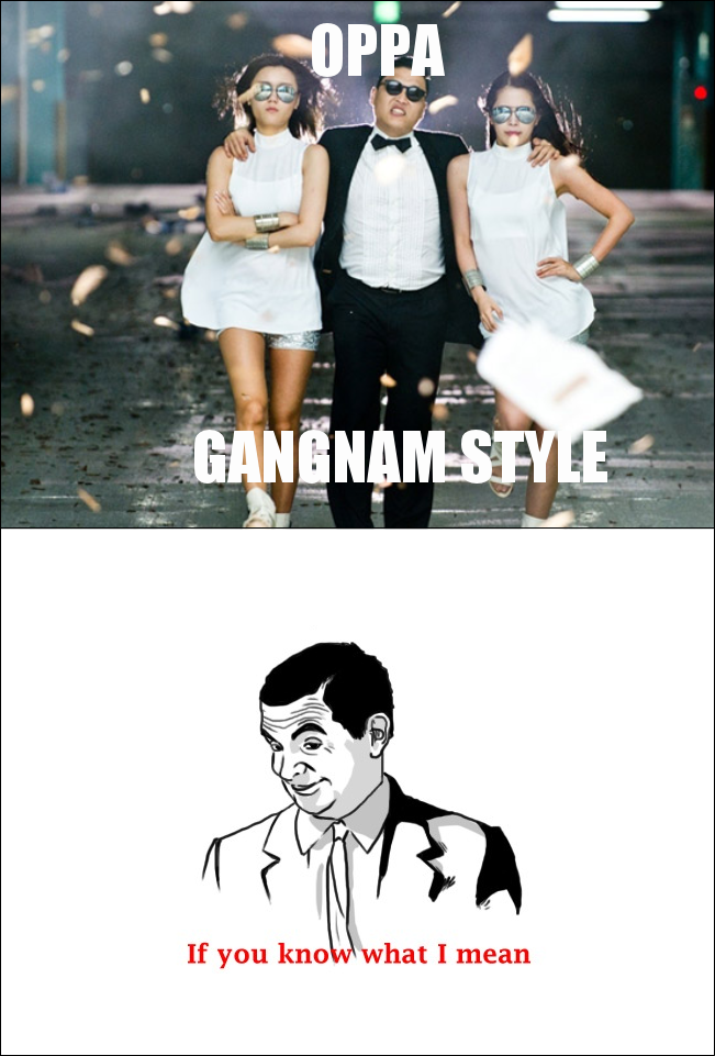 Gangnam Style if you know what i mean