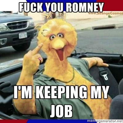 Fuck you Romney, I'm Keeping my Job