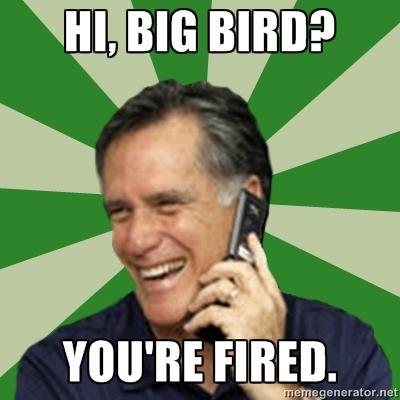 Hi, Big Bird? You're Fired