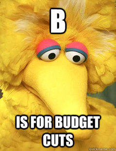 B is for Budget Cuts