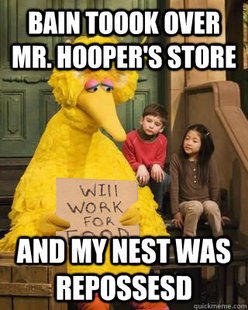 Bain Took Over Mr. Hooper's Store and My Nest was Repossessed
