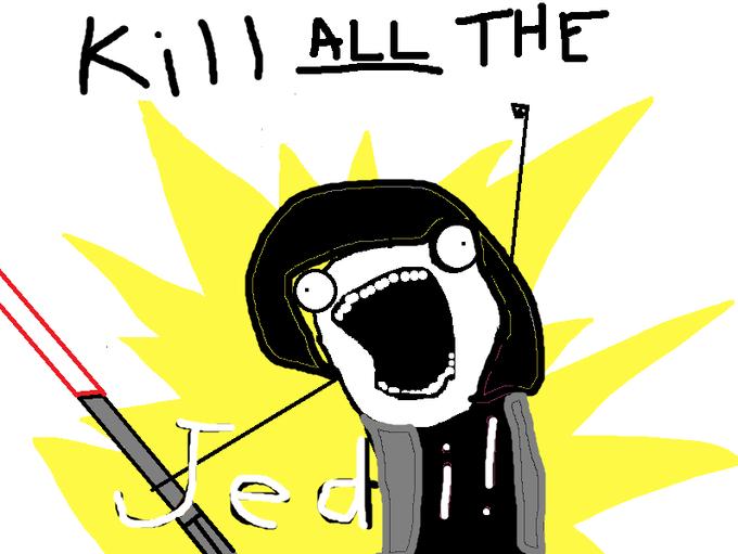 Kill ALL the Jedi!