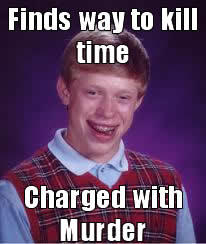 Killing Time With Bad luck Brian