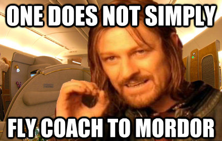 one does not simply fly coach to mordor