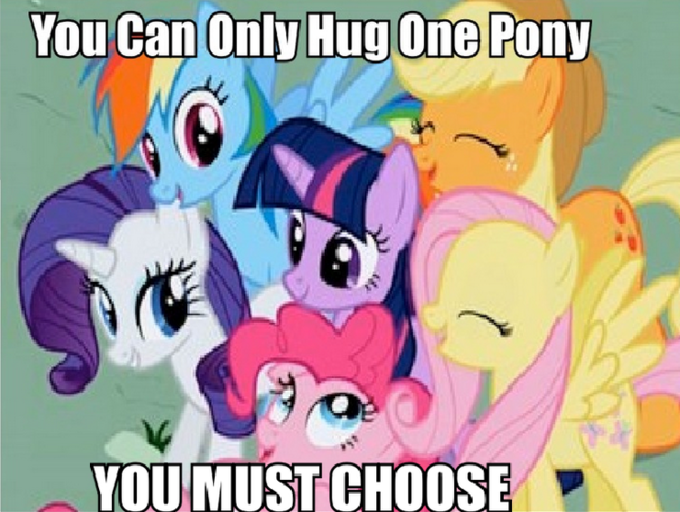 You can only hug one Pony you must choose