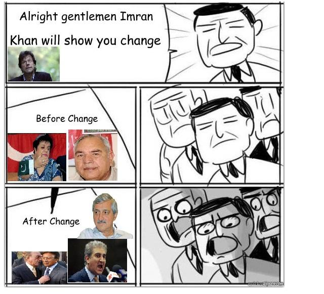 Alright gentlemen Imran Khan will show you change