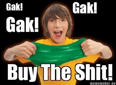 More Gak