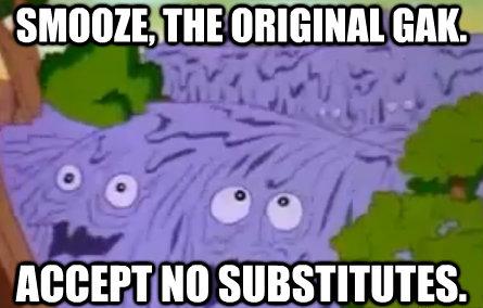 smooze, the original gak.