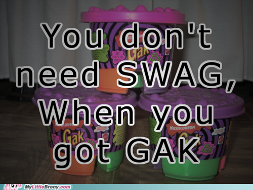 No SWAG, just GAK.