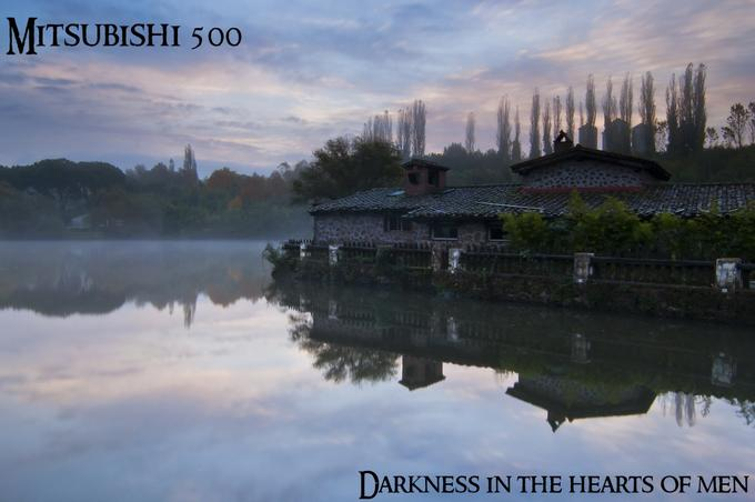 Mitsubishi 500 - Darkness in the hearts of men