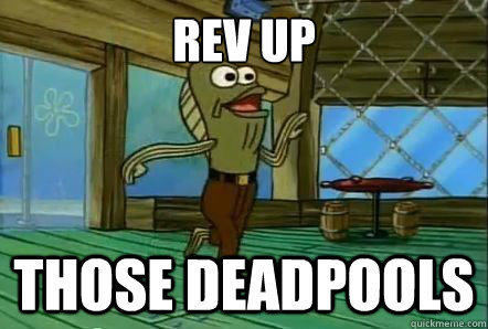Rev up those deadpools!