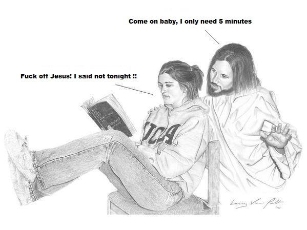 Jesus not tonight!