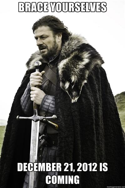Brace Yourselves, December 21, 2012 is coming