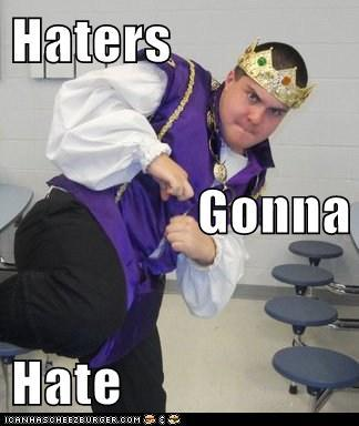 Haters..Haters everywhere!