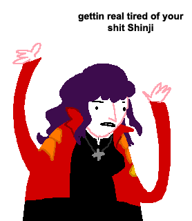 gettin real tired of your shit shinji