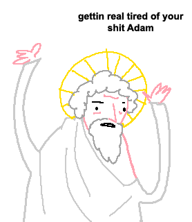 gettin real tired of your shit adam