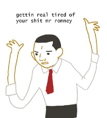 gettin real tired of your shit mr romney