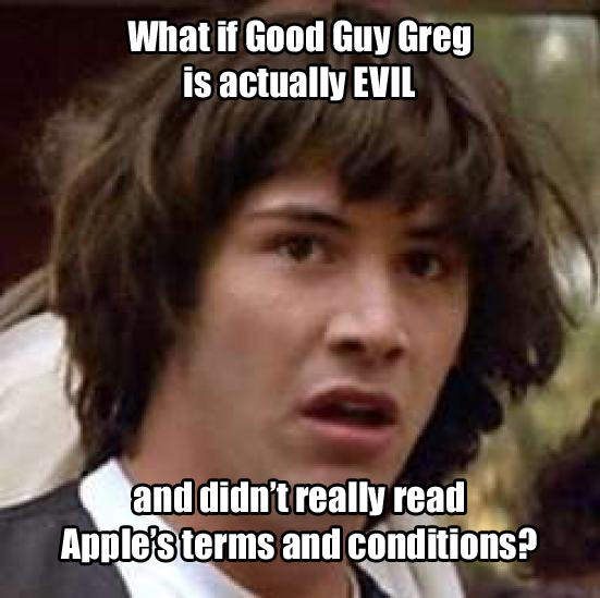 good guy greg, evil, apple, terms and conditions