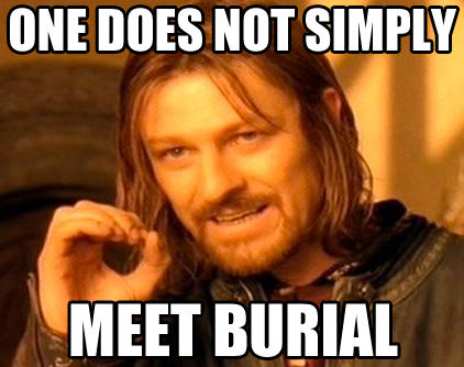 One Does Not SImply Meet Burial