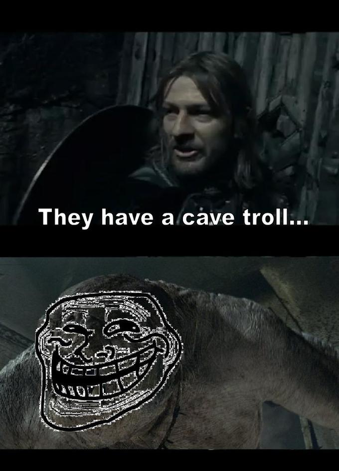 They have a cave troll...