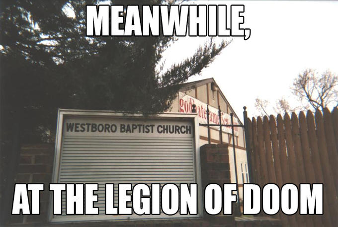 Meanwhile at the legion of do... the westboro baptist church.