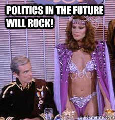 politics in the future will rock!