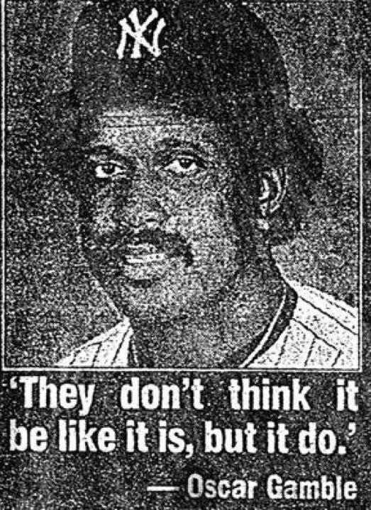 The Famous Oscar Gamble Quote