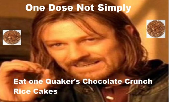 One Dose Not Simply Eat One Quaker's Chocolate Crunch Rice Cakes