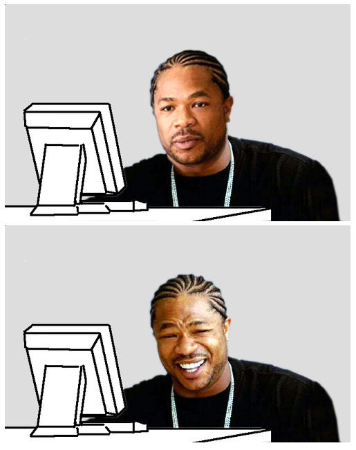 At first Xzibit was like...