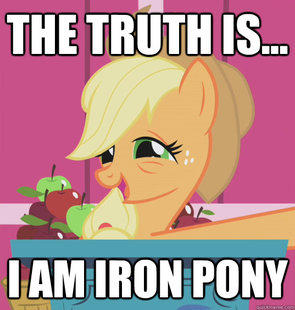 The truth is...I am Iron Pony