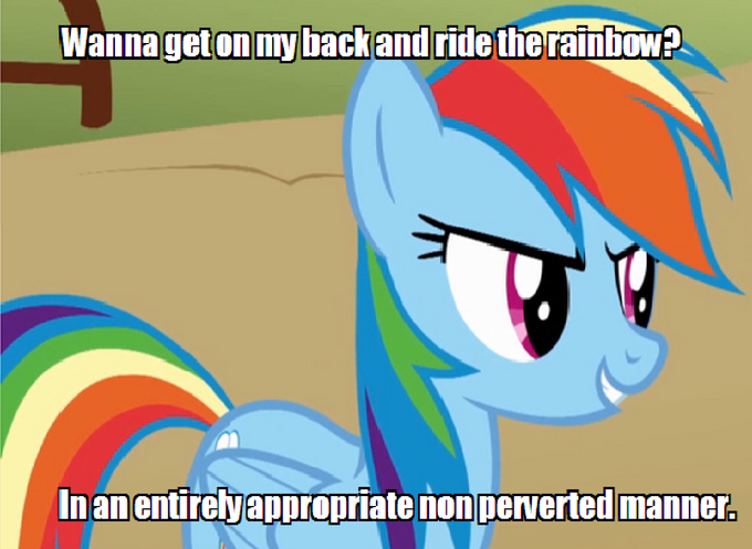 Wanna get on my back and ride the rainbow? In an entirely appropriate non perverted manner.