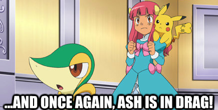 ...and once again, Ash is in drag!