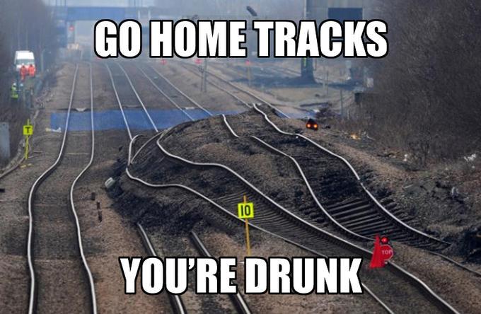 Go Home Tracks, You're Drunk