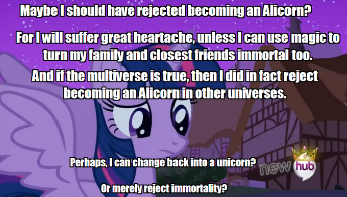 Just a few things to think about the whole Twilight Sparkle's Immortality as an Alicorn dilemma.