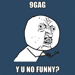 9GAG, Y U NO FUNNY?