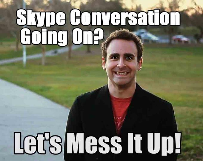 Let's Mess It Up - Skype Conversation