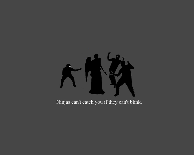 Ninjas can't catch you if they can't blink.