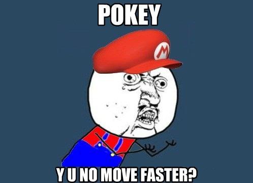 Y U No Move Faster?