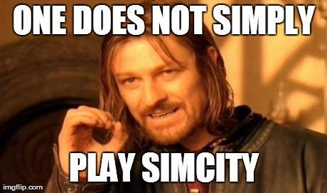 One does not simply play SimCity