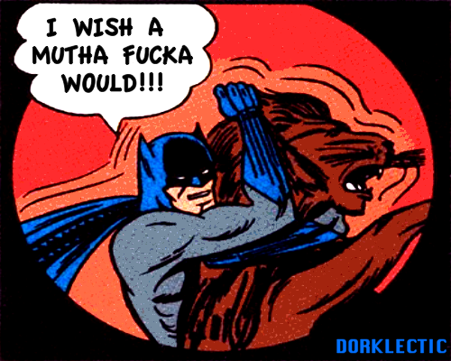 Batman wishes you would
