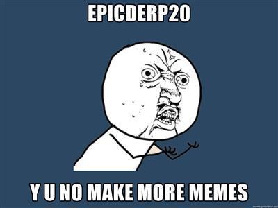 Y U no  make more memes