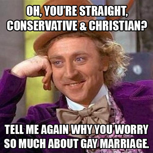 Oh, You're Straight, Conservative & Christian?  Tell Me Again Why You Worry So Much About Gay Marriage.