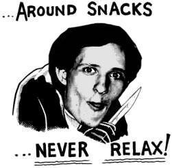 Around Snacks, NEVER Relax!