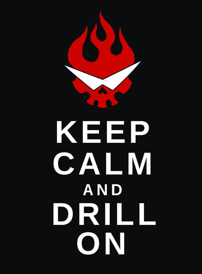 Keep Calm and Drill On