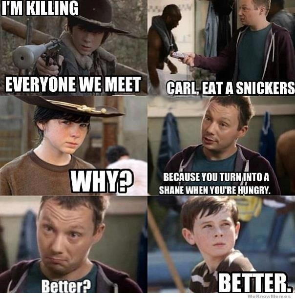 Carl, eat a snickers