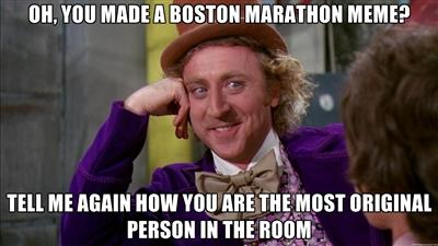 Oh you made a Boston Marathon meme? Tell me again how you are the most original person in the room