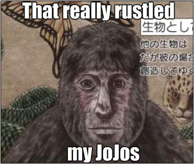 That Really Rustled My JoJos