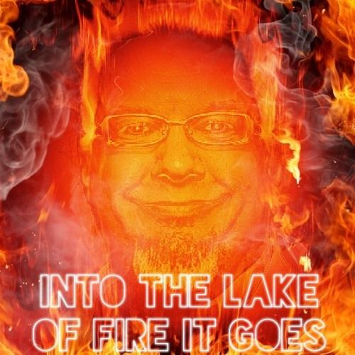 Into the Lake of Fire It Goes