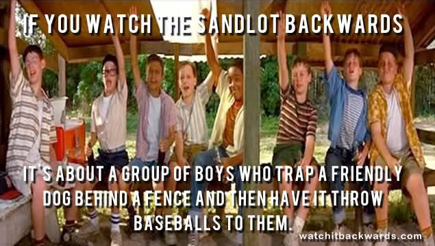 "If You Watch ""The Sandlot"" Backwards"