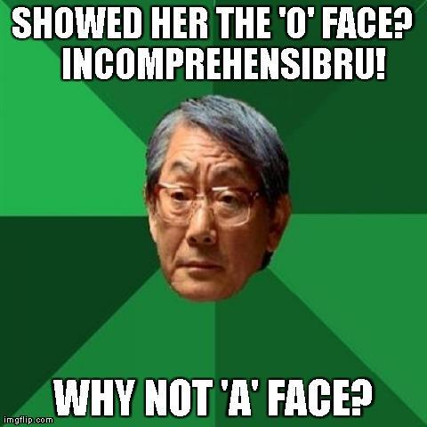'O' Face??
